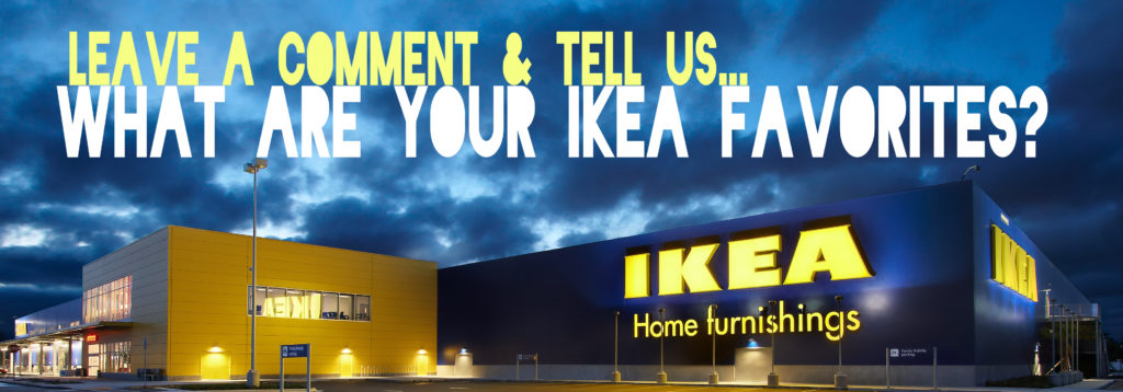 What are your Ikea Favorites?